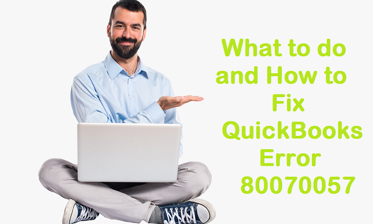 What to do and How to Fix QuickBooks Error 80070057