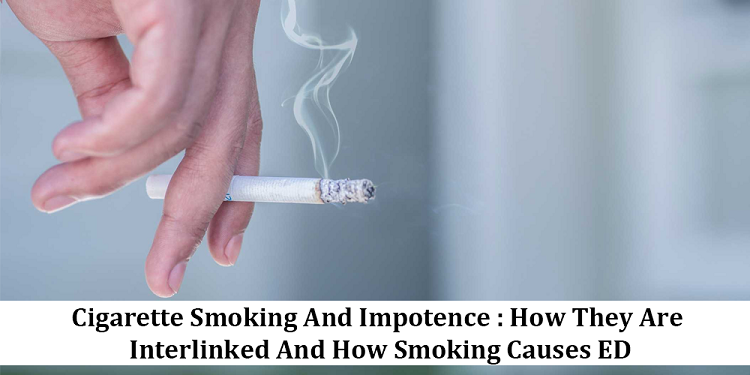 Cigarette Smoking And Impotence: How They Are Interlinked And How Smoking Causes ED