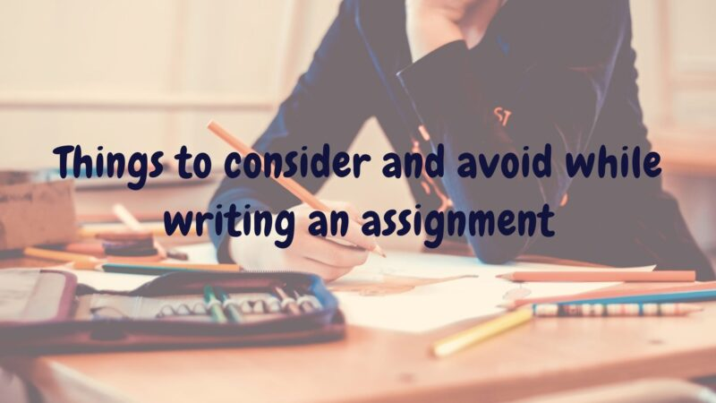 Things to consider and avoid while writing an assignment