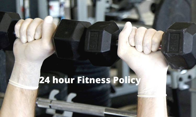 24 hour Fitness Policy