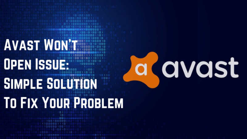 Avast Won't Open Issue: Simple Solution To Fix Your Problem
